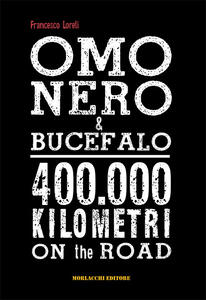 Omo Nero & Bucefalo. 400.000 kilometri on the road. Con DVD video