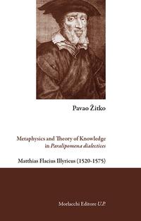 Metaphysics and theory of knowledge in Paralipomena dialectices. Matthias Flacius Illyricus (1520-1575) - Zitko Pavao - wuz.it
