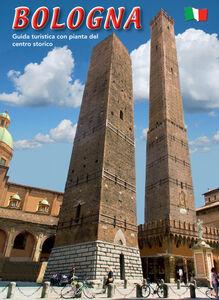 Bologna. Guida turistica con pianta del centro storico