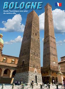 Bologna. Guida turistica con pianta del centro storico. Ediz. francese