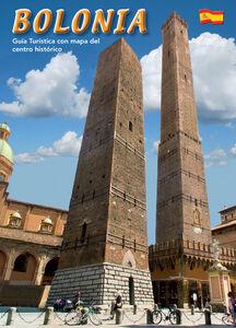 Bologna. Guida turistica con pianta del centro storico. Ediz. spagnola