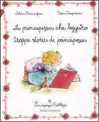 La principessa che leggeva troppe storie di principesse. Principesse favolose. Vol. 1