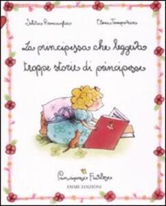 La principessa che leggeva troppe storie di principesse. Principesse favolose. Ediz. illustrata. Vol. 1