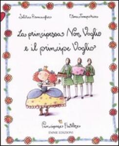 La principessa Non Voglio e il principe Voglio. Principesse favolose. Vol. 2