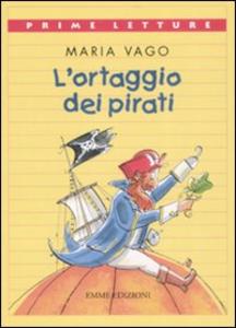 Libro L' ortaggio dei pirati Maria Vago , Antongionata Ferrari