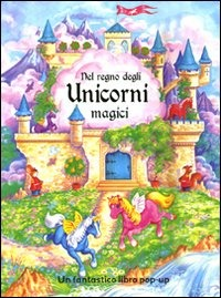 Nel regno degli unicorni magici. Libro pop-up - Hegarty Pat Turner Juliet Peacock Alyssa - wuz.it