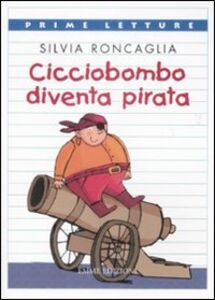 Libro Cicciobombo diventa pirata Silvia Roncaglia