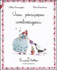 La principessa combinaguai. Principesse favolose. Vol. 11