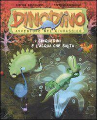 I Cinquedini e l'acqua che salta. Dinodino. Avventure nel Giurassico. Vol. 7
