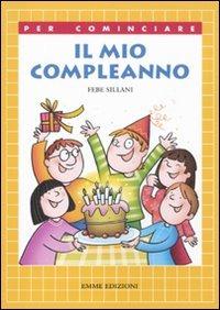Il Il mio compleanno. Ediz. illustrata - Sillani Febe - wuz.it
