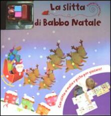La slitta di Babbo Natale. Dammi la carica. Con gadget.pdf