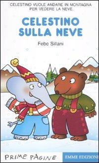 Celestino sulla neve. Ediz. illustrata - Sillani Febe - wuz.it