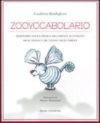 Zoovocabolario. Dizionario enciclopedico riccamente illustrato degli animali che vivono nelle parole