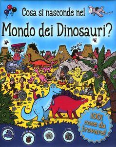 Libro Cosa si nasconde nel mondo dei dinosauri?