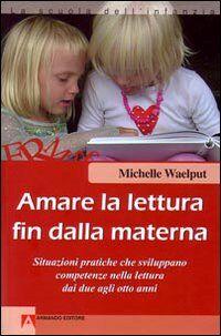Amare la lettura fin dalla materna. Situazioni pratiche che sviluppano competenze nella lettura dai due agli otto anni