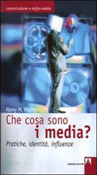 Che cosa sono i media? Pratiche, identità, influenze