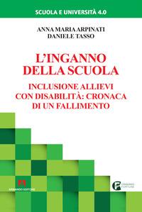 L' L' inganno della scuola. Inclusione allievi con disabilità: cronaca di un fallimento - Arpinati Anna M. Tasso Daniele - wuz.it