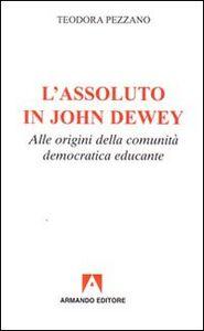 L' assoluto in John Dewey. Alle origini della comunità democratica educante