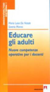 Libro Educare gli adulti. Nuove competenze operative per i docenti Maria Luisa De Natale Saverio Monno