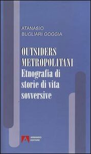 Libro Outsiders metropolitani. Etnografia di storie di vita sovversive Atanasio Bugliari Goggia