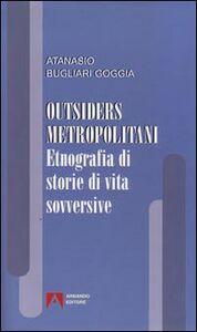 Outsiders metropolitani. Etnografia di storie di vita sovversive