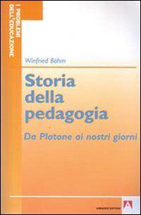 Storia della pedagogia. Da Platone ai nostri giorni