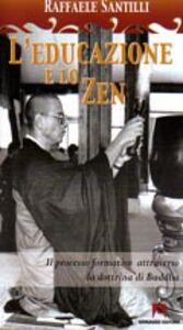 L' educazione e lo zen. Il processo formativo attraverso la dottrina di Buddha