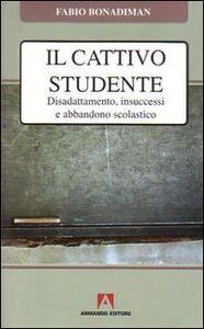 Il cattivo studente. Disadattamento, insuccesso e abbandono scolastico