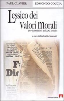 Lessico dei valori morali per i cittadini del XXI secolo - Paul Clavier,Edmondo Coccia - copertina