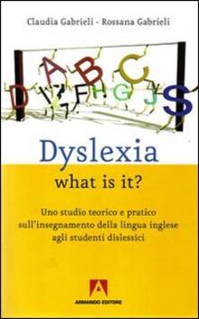 Dyslexia what is it? Uno studio teorico e pratico sullinsegnamente della lingua inglese agli studenti dislessici.pdf