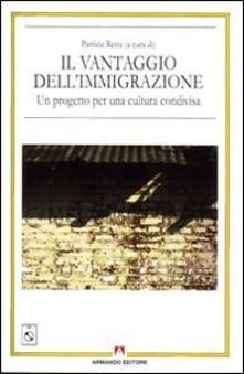 Il vantaggio dell'immigrazione. Un progetto per una cultura condivisa. Con CD-ROM - Patrizia Resta - copertina