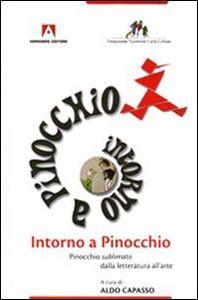 Intorno a Pinocchio. Pinocchio sublimato dalla letteratura all'arte