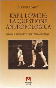 Karl Löwith: la questione antropologica. Analisi e prospettive sulla menschenfrage