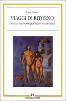 Viaggi di ritorno. Itinerari antropologici nella Grecia antica - Laura Faranda - copertina