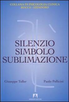 Silenzio, simbolo e sublimazione - Giuseppe Toller,Paolo Pellicini - copertina