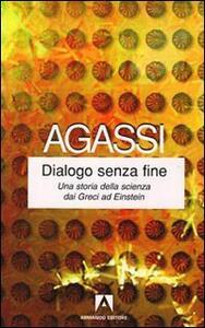 Dialogo senza fine. Una storia della scienza dai greci ad Einstein