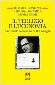 Il teologo e l'economia. L'orizzonte economico di B. Lonergan
