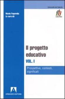 Il progetto educativo. Vol. 1: Prospettive, contesti, significati. - copertina