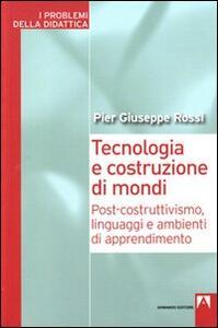 Tecnologia e costruzione di mondi. Post-costruttivismo, linguaggi e ambienti di apprendimento