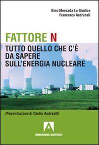 Fattore N. Tutto quello che c'è da sapere sul nucleare