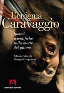 L' enigma Caravaggio. Ipotesi scientifiche sulla morte del pittore - Silvano Vinceti,Giorgio Gruppioni - copertina