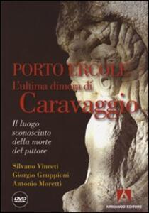Porto Ercole. L'ultima dimora di Caravaggio. Con DVD