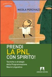 Prendi la PNL con spirito! Tecniche e strategie della programmazione neuro linguistica - Nicola Perchiazzi - copertina