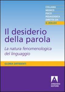 Libro Il desiderio della parola. La natura fenomenologica del linguaggio Gloria Diffidenti