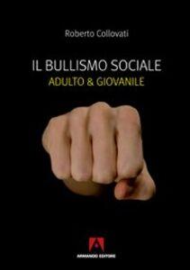 Il bullismo sociale. Adulto e giovanile