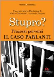 Stupro? Processi perversi. Il caso Parlanti - Vincenzo Maria Mastronardi,Walter Mastroeni,Ascanio Trojani - copertina