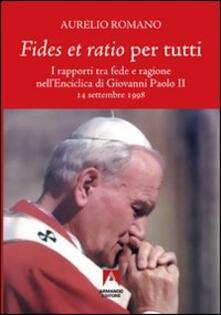 Fides et ratio per tutti. I rapporti tra fede e ragione nell'enciclica di Giovanni Paolo II - Aurelio Romano - copertina