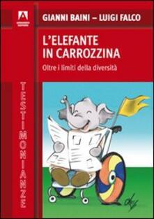L' elefante in carrozzina. Oltre i limiti della diversità - Luigi Falco,Gianni Baini - copertina