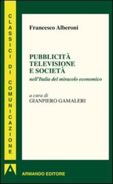 Pubblicità televisione e società nell'Italia del miracolo economico - Francesco Alberoni - copertina