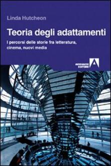 Teoria degli adattamenti. I percorsi delle storie fra letteratura, cinema, nuovi media - Linda Hutcheon - copertina